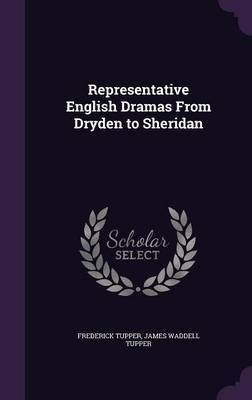 Representative English Dramas from Dryden to Sheridan by Frederick Tupper image