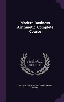 Modern Business Arithmetic, Complete Course by Joseph Clifton Brown image