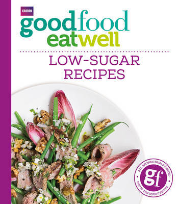 Good Food Eat Well: Low-Sugar Recipes by Good Food Guides