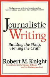 Journalistic Writing by Robert M Knight