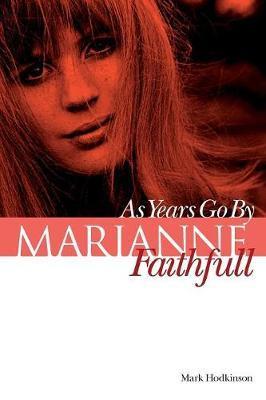 Marianne Faithfull: As Years Go by by Mark Hodkinson