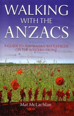 Walking with the ANZACS: A Walking Guide to Australian Battlefields on the Western Front by Mat McLachlan image