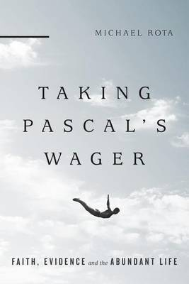 Taking Pascal's Wager by Michael Rota