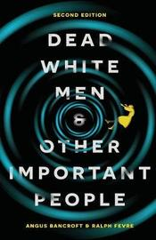Dead White Men and Other Important People by Angus Bancroft