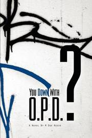 You Down with Opd? by Marcus Curry
