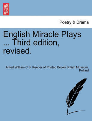 English Miracle Plays ... Third Edition, Revised. by Alfred William Pollard