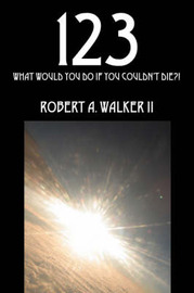 123: What Would You Do If You Couldn't Die?! by Robert A Walker II image