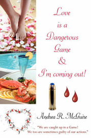 Love Is a Dangerous Game and I'm Coming Out!: Dear Love Bible by Andrea R. McGuire image