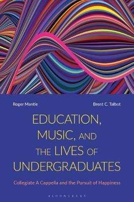 Education, Music, and the Lives of Undergraduates by Roger Mantie