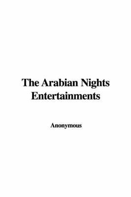 The Arabian Nights Entertainments by * Anonymous