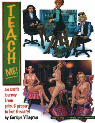 Teach Me: An Erotic Journey from Prim and Proper to Hot and Nasty!: v. 1 by Enrique Villagran