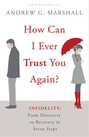 How Can I Ever Trust You Again? by Andrew G. Marshall