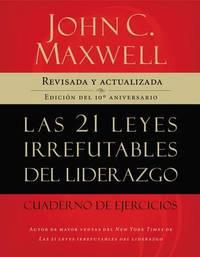 Las 21 Leyes Irrefutables del Liderazgo: Cuaderno de Ejerciocios by John C. Maxwell