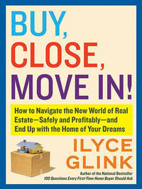 Buy, Close, Move In! by Ilyce Glink