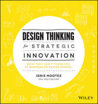 Design Thinking for Strategic Innovation by Idris Mootee