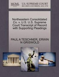 Northeastern Consolidated Co. V. U.S. U.S. Supreme Court Transcript of Record with Supporting Pleadings by Paul A Teschner image