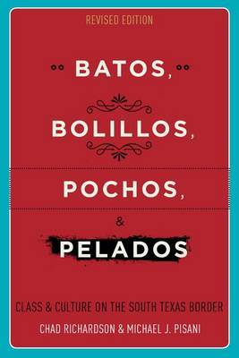 Batos, Bolillos, Pochos, and Pelados by Chad Richardson