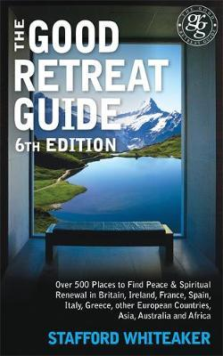 The Good Retreat Guide: Over 500 Places to Find Peace and Spiritual Renewal in Britain, Ireland, France, Spain, Italy, Greece, Other European Countries, Asia and Africa by Stafford Whitaker image