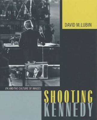 Shooting Kennedy by David M. Lubin