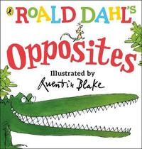 Roald Dahl's Opposites by Roald Dahl