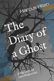 The Diary of a Ghost by Marcus a a Allen