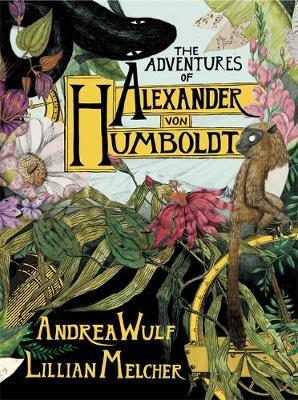 The Adventures of Alexander von Humboldt by Andrea Wulf image