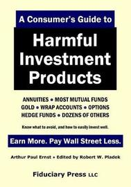 A Consumer's Guide to Harmful Investment Products by Arthur Ernst