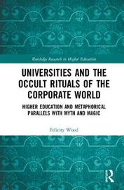 Universities and the Occult Rituals of the Corporate World by Felicity Wood