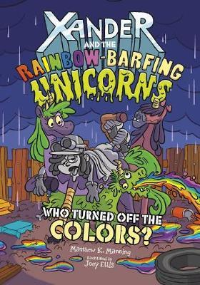 Who Turned off the Colors? (Xander and the Rainbow-Barfing Unicorns) by Matthew K Manning