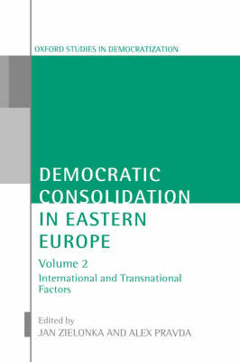 Democratic Consolidation in Eastern Europe: Volume 2: International and Transnational Factors image