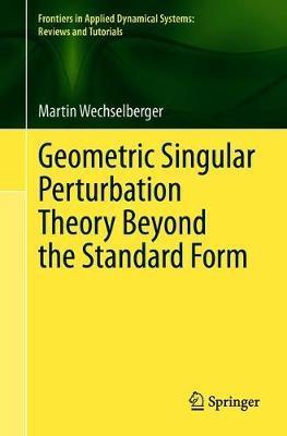 Geometric Singular Perturbation Theory Beyond the Standard Form by Martin Wechselberger