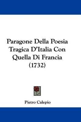 Paragone Della Poesia Tragica D'Italia Con Quella Di Francia (1732) by Pietro Calepio image