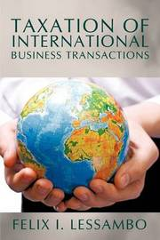 Taxation of International Business Transactions by Felix I. Lessambo