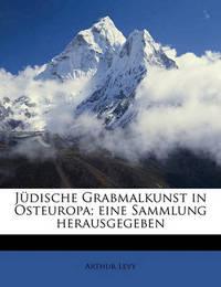 Jdische Grabmalkunst in Osteuropa; Eine Sammlung Herausgegeben by Arthur Levy