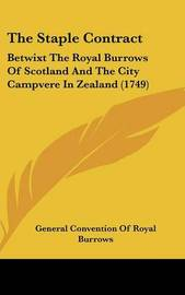 The Staple Contract: Betwixt The Royal Burrows Of Scotland And The City Campvere In Zealand (1749) by General Convention of Royal Burrows image
