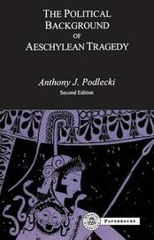 The Political Background to Aeschylean Tragedy by A.J. Podlecki