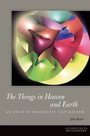 The Things in Heaven and Earth by John Ryder