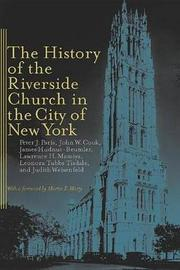 The History of the Riverside Church in the City of New York by Peter J Paris