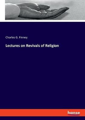 Lectures on Revivals of Religion by Charles G Finney