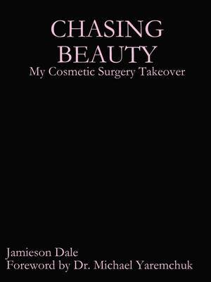Chasing Beauty: My Cosmetic Surgery Takeover by Jamieson Dale image