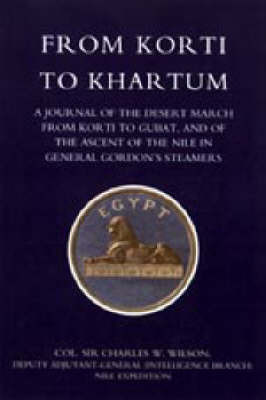 From Korti to Khartum (1885 Nile Expedition) by Charles William Wilson