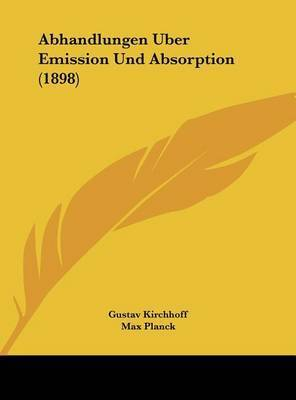 Abhandlungen Uber Emission Und Absorption (1898) by Gustav Kirchhoff