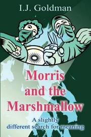 Morris and the Marshmallow: A Slightly Different Search for Meaning by I J Goldman image