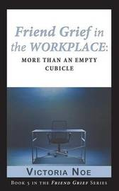 Friend Grief in the Workplace by Victoria Noe