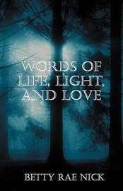 Words of Life, Light, and Love by Betty Rae Nick