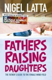 Fathers Raising Daughters by Nigel Latta