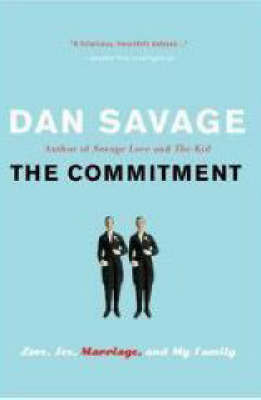 The Commitment: Love, Sex, Marriage, and My Family by Dan Savage
