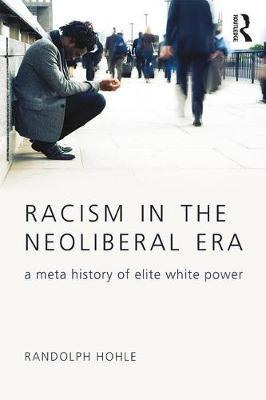 Racism in the Neoliberal Era by Randolph Hohle image