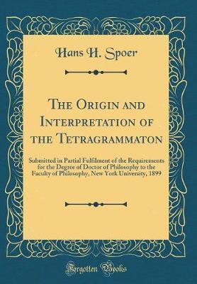The Origin and Interpretation of the Tetragrammaton by Hans H Spoer image