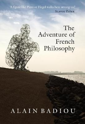 The Adventure of French Philosophy by Alain Badiou